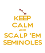 KEEP CALM AND SCALP 'EM SEMINOLES - Personalised Poster A4 size