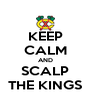 KEEP CALM AND SCALP THE KINGS - Personalised Poster A4 size