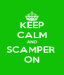 KEEP CALM AND SCAMPER  ON - Personalised Poster A4 size