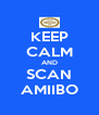 KEEP CALM AND SCAN AMIIBO - Personalised Poster A4 size
