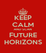 KEEP CALM AND SCAN FUTURE HORIZONS - Personalised Poster A4 size