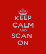 KEEP CALM AND SCAN  ON - Personalised Poster A4 size