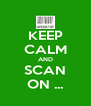 KEEP CALM AND SCAN ON ... - Personalised Poster A4 size