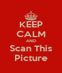 KEEP CALM AND Scan This Picture - Personalised Poster A4 size