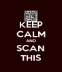 KEEP CALM AND SCAN THIS - Personalised Poster A4 size
