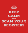 KEEP CALM AND SCAN YOUR REGISTERS - Personalised Poster A4 size