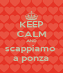 KEEP CALM AND scappiamo  a ponza - Personalised Poster A4 size
