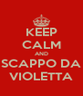 KEEP CALM AND SCAPPO DA VIOLETTA - Personalised Poster A4 size