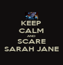 KEEP CALM AND SCARE SARAH JANE - Personalised Poster A4 size