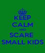 KEEP CALM AND SCARE  SMALL KIDS - Personalised Poster A4 size