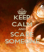 KEEP CALM AND SCARE SOMEONE - Personalised Poster A4 size