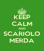 KEEP CALM AND SCARIOLO MERDA - Personalised Poster A4 size