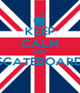 KEEP CALM AND  SCATEBOARD  - Personalised Poster A4 size