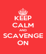 KEEP CALM AND SCAVENGE ON - Personalised Poster A4 size