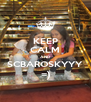 KEEP CALM AND SCBAROSKYYY =) - Personalised Poster A4 size