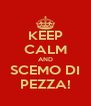 KEEP CALM AND SCEMO DI PEZZA! - Personalised Poster A4 size