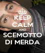KEEP CALM AND SCEMOTTO DI MERDA - Personalised Poster A4 size