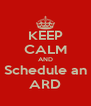 KEEP CALM AND Schedule an ARD - Personalised Poster A4 size