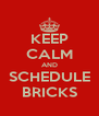 KEEP CALM AND SCHEDULE BRICKS - Personalised Poster A4 size
