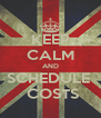 KEEP CALM AND SCHEDULE   COSTS - Personalised Poster A4 size