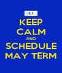 KEEP CALM AND SCHEDULE MAY TERM - Personalised Poster A4 size