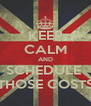 KEEP CALM AND SCHEDULE  THOSE COSTS - Personalised Poster A4 size