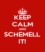 KEEP CALM AND SCHEMELL IT! - Personalised Poster A4 size