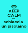KEEP CALM AND schiaccia  un pisolaino - Personalised Poster A4 size