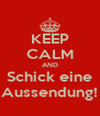 KEEP CALM AND Schick eine Aussendung! - Personalised Poster A4 size