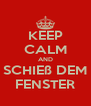 KEEP CALM AND SCHIEß DEM FENSTER - Personalised Poster A4 size