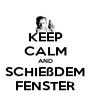 KEEP CALM AND SCHIEßDEM FENSTER - Personalised Poster A4 size