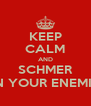 KEEP CALM AND SCHMER ON YOUR ENEMIES - Personalised Poster A4 size