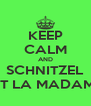 KEEP CALM AND SCHNITZEL AT LA MADAME - Personalised Poster A4 size