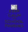 KEEP CALM AND SCHOOL FINISHES - Personalised Poster A4 size