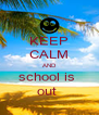 KEEP CALM AND school is  out  - Personalised Poster A4 size