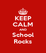 KEEP CALM AND School Rocks - Personalised Poster A4 size