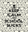 KEEP CALM AND SCHOOL SUCKS - Personalised Poster A4 size