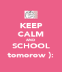 KEEP CALM AND SCHOOL tomorow ): - Personalised Poster A4 size