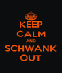 KEEP CALM AND SCHWANK OUT - Personalised Poster A4 size