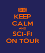 KEEP CALM AND SCI-FI ON TOUR - Personalised Poster A4 size