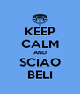 KEEP CALM AND SCIAO BELI - Personalised Poster A4 size