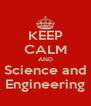 KEEP CALM AND Science and Engineering - Personalised Poster A4 size