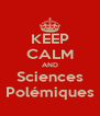 KEEP CALM AND Sciences Polémiques - Personalised Poster A4 size