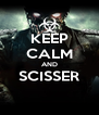 KEEP CALM AND SCISSER  - Personalised Poster A4 size