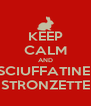KEEP CALM AND SCIUFFATINE  STRONZETTE - Personalised Poster A4 size