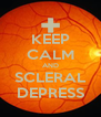 KEEP CALM AND SCLERAL DEPRESS - Personalised Poster A4 size
