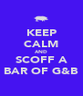 KEEP CALM AND SCOFF A BAR OF G&B - Personalised Poster A4 size