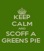 KEEP CALM AND SCOFF A  GREENS PIE  - Personalised Poster A4 size