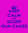 KEEP CALM AND SCOFF OUR CAKES - Personalised Poster A4 size