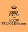 KEEP CALM AND SCOFF PRINGLESmmm - Personalised Poster A4 size